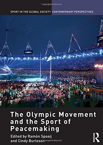 The Olympic Movement and the Sport of Peacemaking (Sport in the Global Society – Contemporary Perspectives)