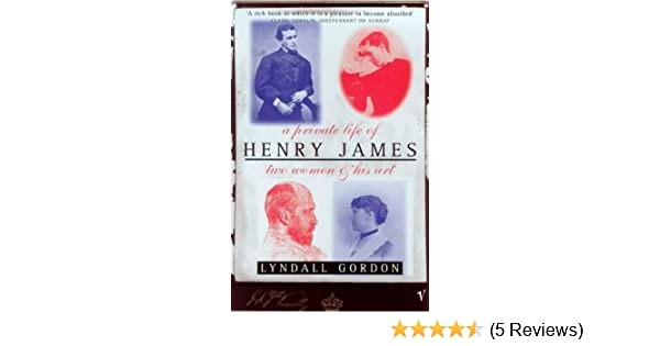 A Private Life of Henry James by Lyndall Gordon (1999-09-02): Amazon.com: Books