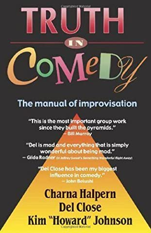 Truth in Comedy: The Manual of Improvisation 1st (first) Edition by Halpern, Charna, Close, Del, Johnson, Kim published by Meriwether Pub (Comedy Improvisation)