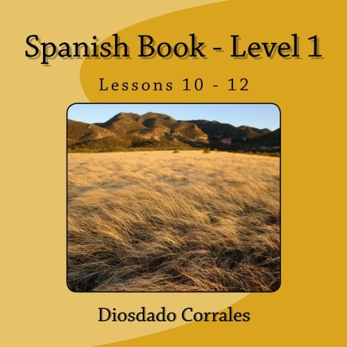 Spanish Book - Level 1 - Lessons 10 - 12: Level 1 - Lessons 10 - 12 (Volume 1)