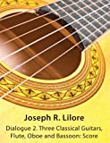 Dialogue 2 Three Classical Guitars, Flute, Oboe and Bassoon, Joseph R. Lilore, 1938513029