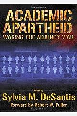 Academic Apartheid: Waging the Adjunct War by Sylvia M. DeSantis (2011-05-01) Hardcover