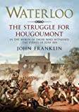Waterloo - The Struggle for Hougoumont: In the words of those who witnessed the events of June 1815