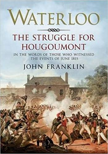 Waterloo: The Struggle for Hougoumont - In the Words of Those Who Witnessed the Events of June 1815