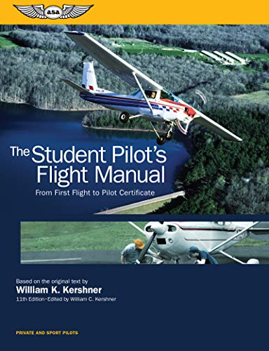 - The Student Pilot's Flight Manual: From First Flight to Pilot Certificate (Kershner Flight Manual Series)