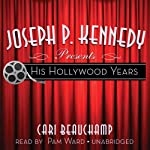 Joseph P. Kennedy Presents: His Hollywood Years | Cari Beauchamp