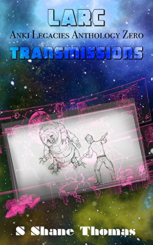 LARC Transmissions: An Anki Legacies Short Story Collection