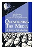 Questioning the Media : A Critical Introduction, Downing, John D. H. and Mohammadi, Ali, 0803936435