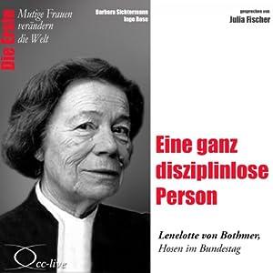 Eine ganz disziplinlose Person: Lenelotte von Bothmer (Mutige Frauen verändern die Welt) Hörbuch