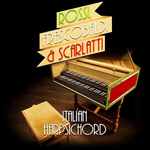 (Rossi, Frescobaldi & Scarlatti: Italian Harpsichord)