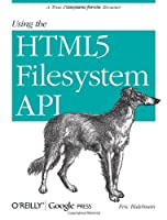 Using the HTML5 Filesystem API Front Cover