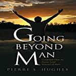 Going Beyond Man: I Learned How to Praise God and Not Man | Pierre S. Hughes