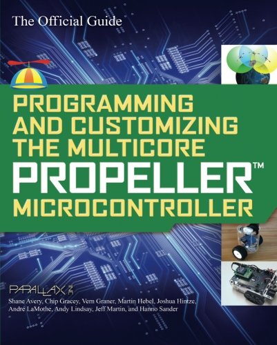 Programming and Customizing the Multicore Propeller Microcontroller: The Official Guide ()