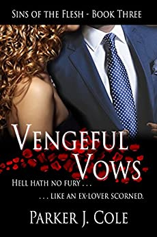Vengeful Vows (Sins of the Flesh Book 3) by [Cole, Parker J.]