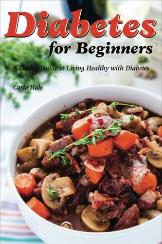 Diabetes for Beginners: Kickstart Guide to Living Healthy with Diabetes by Carla Hale