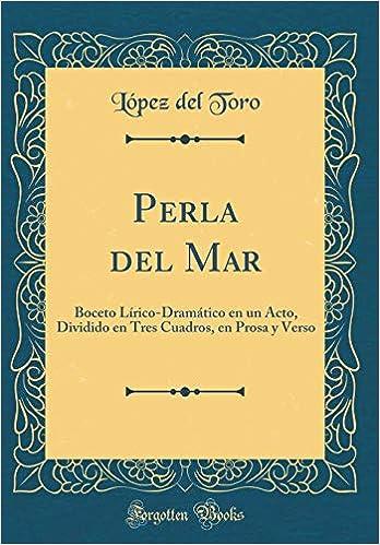 Perla del Mar: Boceto Lírico-Dramático en un Acto, Dividido ...