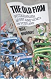 The Old Firm : Sectarianism, Sport and Society in Scotland, Murray, W., 0859761215