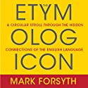The Etymologicon: A Circular Stroll Through the Hidden Connections of the English Language Audiobook by Mark Forsyth Narrated by Don Hagen