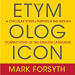 The Etymologicon: A Circular Stroll Through the Hidden Connections of the English Language | Mark Forsyth