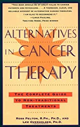 Alternatives in Cancer Therapy: The Complete Guide to Alternative Treatments: The Complete Guide to Non-Traditional Treatments