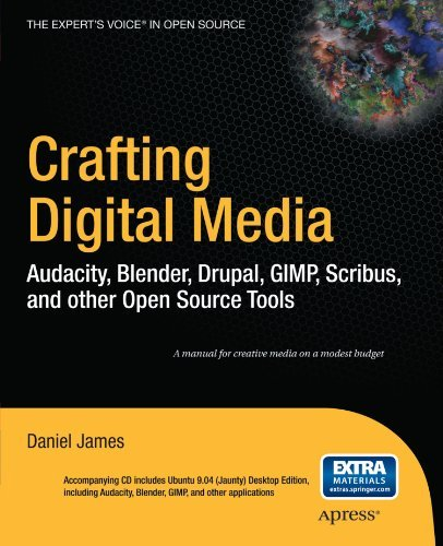 crafting-digital-media-audacity-blender-drupal-gimp-scribus-and-other-open-source-tools-expert-s-voice-in-open-source-by-daniel-james-2009-12-03