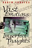 Vast Emotions and Imperfect Thoughts