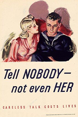 Careless Talk Costs Lives - WPA War Propaganda Tell Nobody Not Even Her Careless Talk Costs Lives Poster 12x18 inch