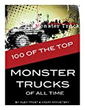 100 of the Top Monster Trucks of All Time, Alex Trost and Vadim Kravetsky, 1492322687