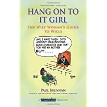 Hang On To It Girl: The Wily Woman's Guide to Wills by Mr Paul Brennan (2015-01-18)