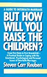img - for But How Will You Raise the Children: A Guide to Interfaith Marriage book / textbook / text book