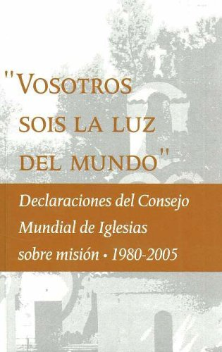 ''You Are The Light Of The World'': Statements on Mission by the World Council of Churches (Spanish Edition) by World Council of Churches