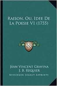 Raison, Ou, Idee De La Poesie V1 (1755) (French Edition