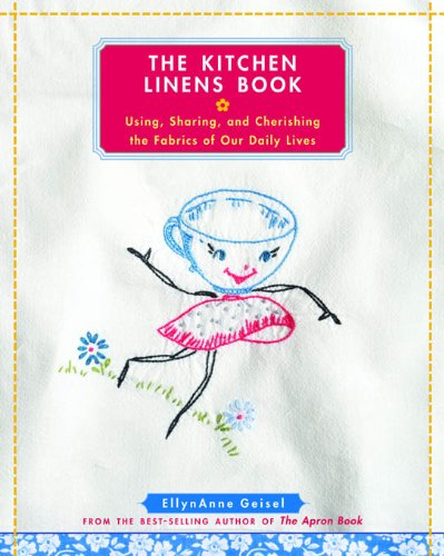 (The Kitchen Linens Book: Using, Sharing, and Cherishing the Fabrics of Our Daily Lives)