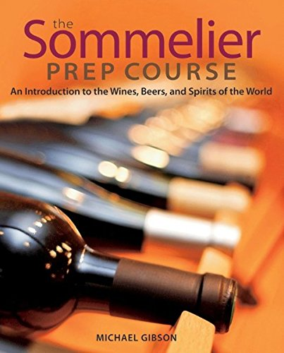 The Sommelier Prep Course: An Introduction to the Wines, Beers, and Spirits of the World by M. Gibson