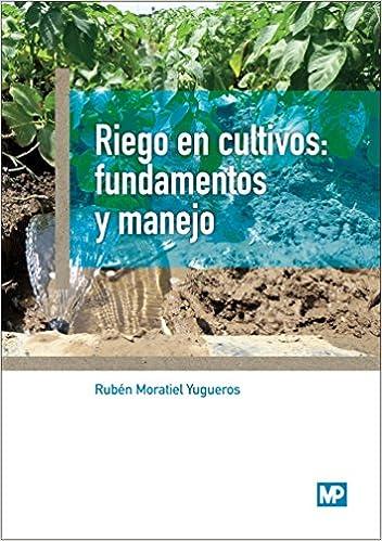Riego En Cultivos: Fundamentos Y Manejo por Ruben Moratiel Yugueros epub