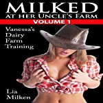 Milked at Her Uncle's Farm, Volume One: Vanessa's Dairy Farm Training: An Erotic Lactation Story | Lia Milken