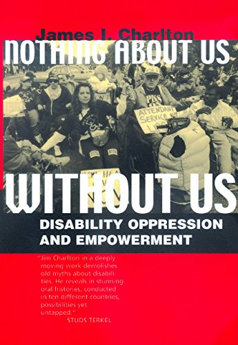 Nothing About Us Without Us: Disability Oppression and Empowerment