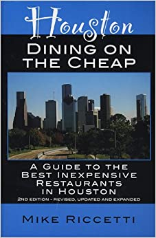 Houston Dining on the Cheap - A Guide to the Best Inexpensive Restaurants in Houston - Second Edition