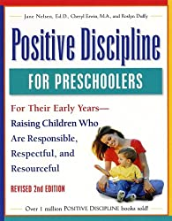 Positive Discipline for Preschoolers, Revised 2nd Edition: For Their Early Years - Raising Children Who Are Responsible, Respectful, and Resourceful
