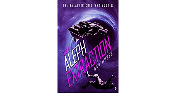 The Aleph Extraction: The Galactic Cold War, Book II ...