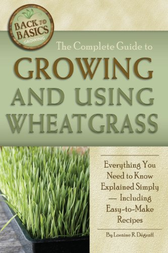 The Complete Guide to Growing and Using Wheatgrass (Back to Basics Growing)