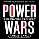 Power Wars: Inside Obama's Post-9/11 Presidency Audiobook by Charlie Savage Narrated by Dan Woren