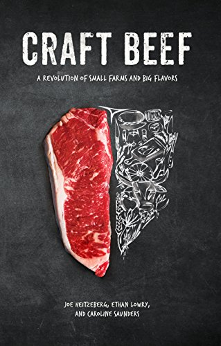 Craft Beef: A Revolution of Small Farms and Big Flavors by Joe Heitzeberg, Ethan Lowry, Caroline Saunders