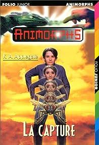 Animorphs, Tome 6 : La Capture par Katherine A. Applegate