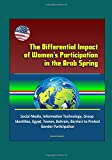 img - for The Differential Impact of Women's Participation in the Arab Spring - Social Media, Information Technology, Group Identities, Egypt, Yemen, Bahrain, Barriers to Protest, Gender Participation book / textbook / text book