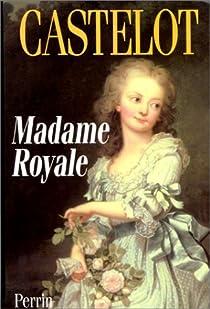 Madame Royale par Castelot