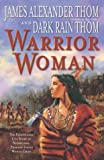 Warrior Woman, James Alexander Thom and Dark Rain Thom, 0345445546