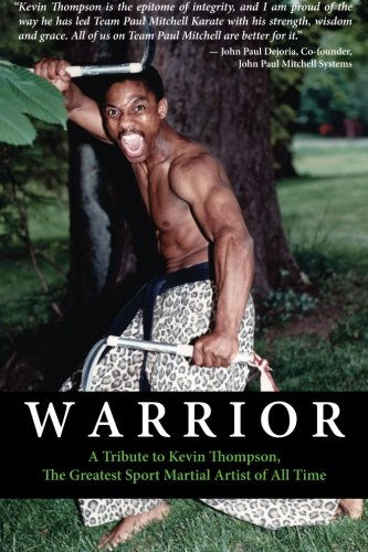 Warrior: A tribute to Kevin Thompson, one of the greatest sport martial artists of all time