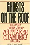 img - for Ghosts on the Roof: Selected Journalism of Whittaker Chambers, 1931-1959 book / textbook / text book