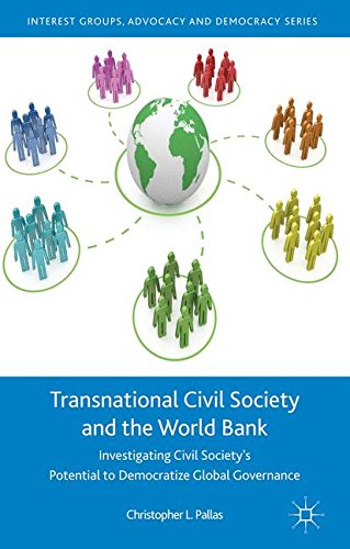 Transnational Civil Society and the World Bank: Investigating Civil Society's Potential to Democratize Global Governance (Interest Groups, Advocacy and Democracy Series)